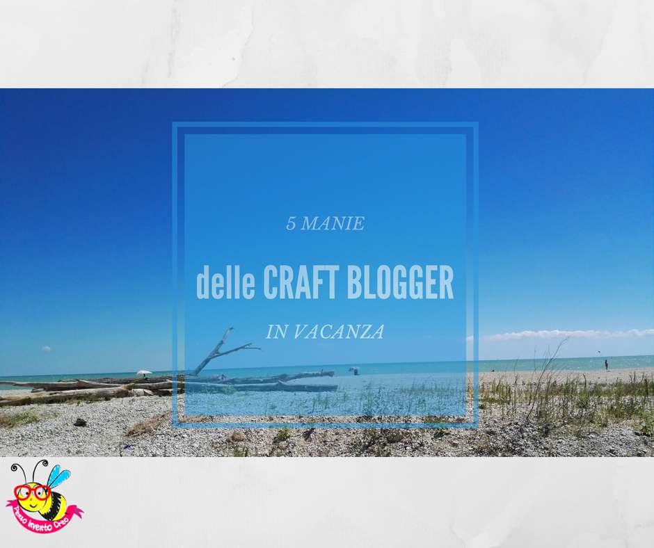 le manie delle craft blogger in vacanza, post da ridere